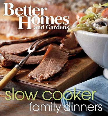 Better Homes and Gardens Slow Cooker Family Dinners - Better Homes and Gardens (Creator)