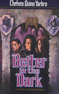 Better in the Dark - Yarbro, Chelsea Quinn
