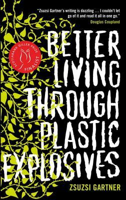 Better Living Through Plastic Explosives - Gartner, Zsuzsi