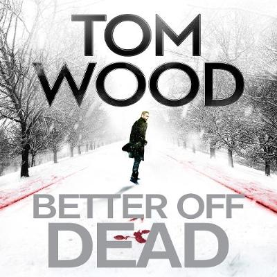 Better off Dead - Wood, Tom, and Philpott, Daniel (Read by)