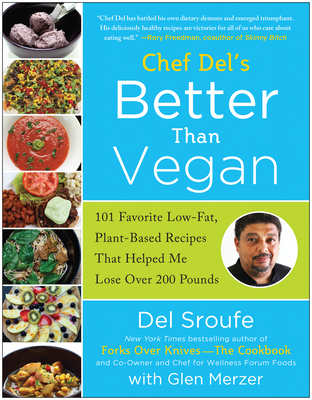 Better Than Vegan: 101 Favorite Low-Fat, Plant-Based Recipes That Helped Me Lose Over 200 Pounds - Sroufe, Del, and Merzer, Glen, and Nixon, Lindsay S. (Foreword by)