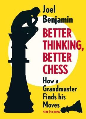 Better Thinking, Better Chess: How a Grandmaster Finds His Moves - Benjamin, Joel