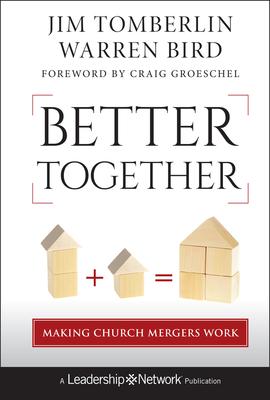 Better Together: Making Church Mergers Work - Tomberlin, Jim, and Bird, Warren, and Groseschel, Craig (Foreword by)