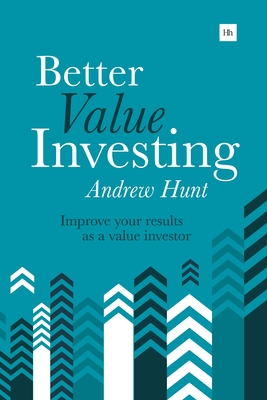 Better Value Investing: A Simple Guide to Improving Your Results as a Value Investor - Hunt, Andrew