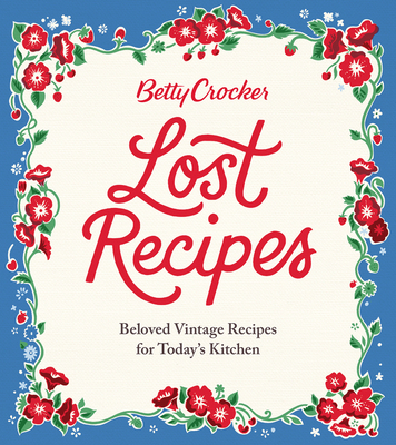 Betty Crocker Lost Recipes: Beloved Vintage Recipes for Today's Kitchen - Betty Crocker
