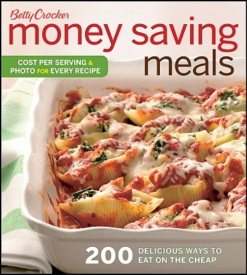 Betty Crocker Money Saving Meals: 200 Delicious Ways to Eat on the Cheap - Nowak, Jeff (Editor)