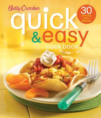 Betty Crocker Quick & Easy Cookbook: 30 Minutes or Less to Dinner - Betty Crocker