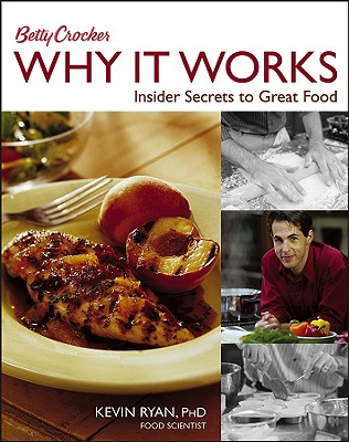 Betty Crocker Why It Works: Insider Secrets to Great Food - Ryan, Kevin, PhD