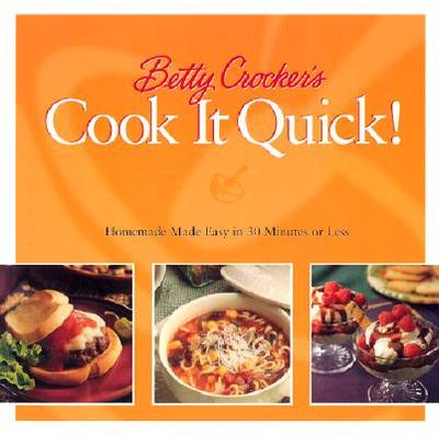 Betty Crocker's Cook It Quick: Homemade Made Easy in 30 Minutes or Less - Betty Crocker, and Lastbetty Crocker