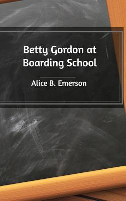 Betty Gordon at Boarding School - Emerson, Alice B