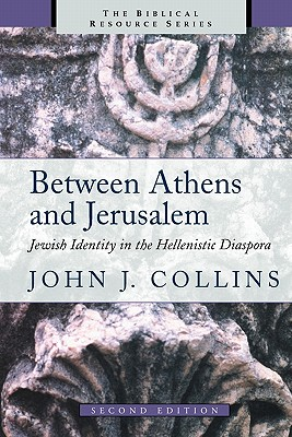 Between Athens and Jerusalem: Jewish Identity in the Hellenistic Diaspora - Collins, John J