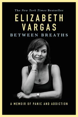 Between Breaths: A Memoir of Panic and Addiction - Vargas, Elizabeth