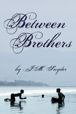 Between Brothers - Snyder, J M