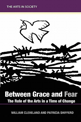Between Grace and Fear: The Role of the Arts in a Time of Change - Cleveland, William
