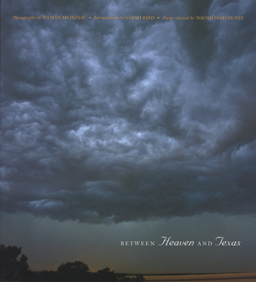 Between Heaven and Texas - Meinzer, Wyman, and Bird, Sarah (Introduction by), and Nye, Naomi Shihab (Contributions by)
