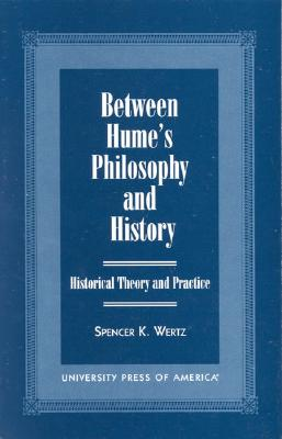 Between Hume's Philosophy and History: Historical Theory and Practice - Wertz, Spencer K