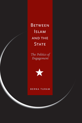 Between Islam and the State: The Politics of Engagement - Turam, Berna