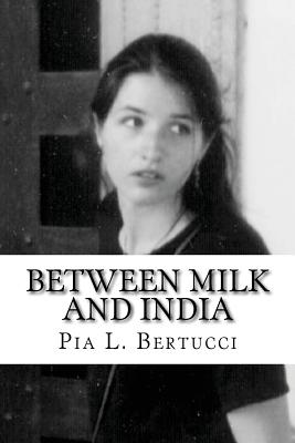 Between Milk and India - Bertucci, Pia L