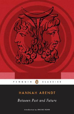 Between Past and Future: Eight Exercises in Political Thought - Arendt, Hannah, Professor, and Kohn, Jerome (Introduction by)