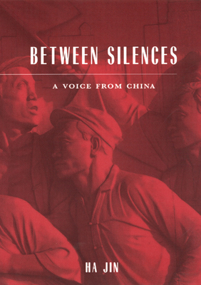 Between Silences: A Voice from China - Jin, Ha