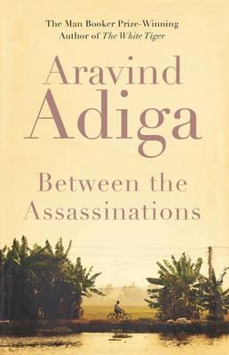 Between the Assassinations - Adiga, Aravind