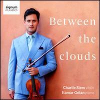 Between the Clouds - Charlie Siem (violin); Itamar Golan (piano)