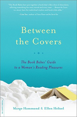 Between the Covers: The Book Babes' Guide to a Woman's Reading Pleasures - Hammond, Margo, and Heltzel, Ellen