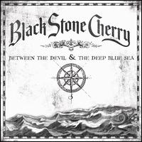 Between the Devil & the Deep Blue Sea - Black Stone Cherry