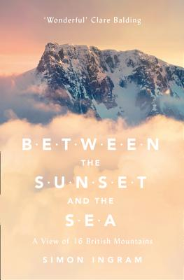 Between the Sunset and the Sea: A View of 16 British Mountains - Ingram, Simon