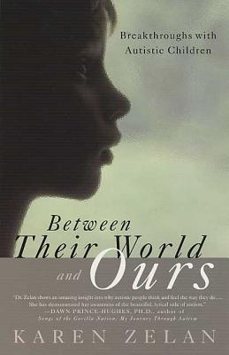 Between Their World and Ours: Breakthroughs with Autistic Children - Zelan, Karen