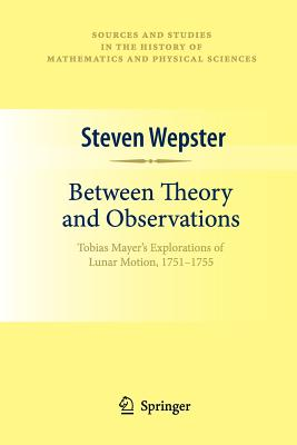 Between Theory and Observations: Tobias Mayer's Explorations of Lunar Motion, 1751-1755 - Wepster, Steven