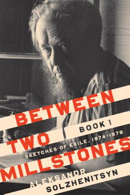 Between Two Millstones, Book 1: Sketches of Exile, 1974-1978 - Solzhenitsyn, Aleksandr, and Constantine, Peter (Translated by), and Mahoney, Daniel J (Foreword by)