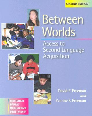 Between Worlds, Second Edition: Access to Second Language Acquisition - Freeman, David, and Freeman, Yvonne