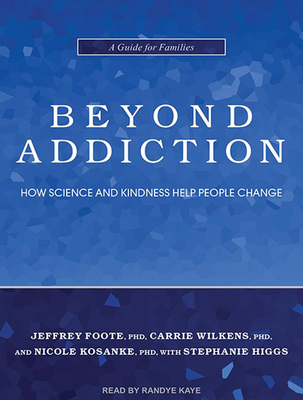 Beyond Addiction: How Science and Kindness Help People Change - Foote, Jeffrey, and Wilkens, Carrie, and Kosanke, Nicole