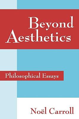 Beyond Aesthetics: Philosophical Essays - Carroll, Noel
