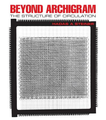 Beyond Archigram: The Structure of Circulation - Steiner, Hadas A