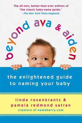 Beyond Ava & Aiden: The Enlightened Guide to Naming Your Baby - Rosenkrantz, Linda, and Satran, Pamela Redmond