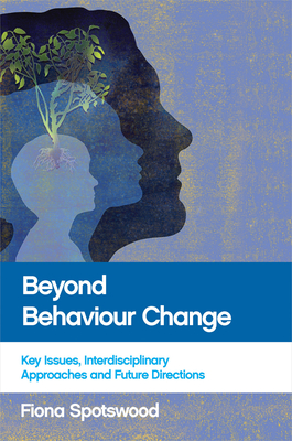 Beyond Behaviour Change: Key Issues, Interdisciplinary Approaches and Future Directions - Spotswood, Fiona (Editor)