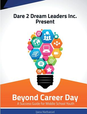 Beyond Career Day: A Success Guide for Middle School Youth - Ijana, Nathaniel