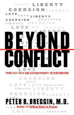 Beyond Conflict: From Self-Help and Psychotherapy to Peacemaking - Breggin, Peter R, MD
