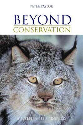 Beyond Conservation: A Wildland Strategy - Taylor, Peter