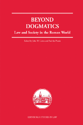 Beyond Dogmatics: Law and Society in the Roman World - Cairns, John W (Editor)