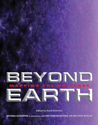 Beyond Earth: Mapping the Universe - DeVorkin, David H, and National Geographic Society