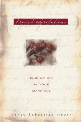 Beyond Expectations: Finding Joy in Your Marriage - Meyer, Nancy Sebastian