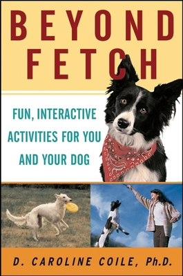 Beyond Fetch: Fun, Interactive Activities for You and Your Dog - Coile, D Caroline, PhD
