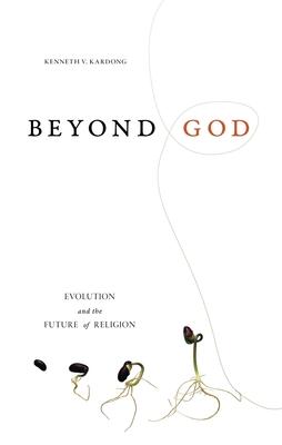 Beyond God: Evolution and the Future of Religion - Kardong, Kenneth V