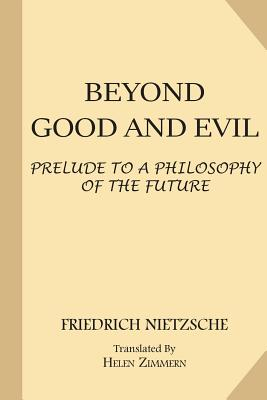 Beyond Good and Evil: Prelude to a Philosophy of the Future - Nietzsche, Friedrich