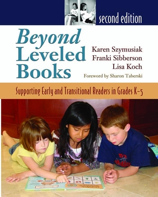 Beyond Leveled Books: Supporting Early and Transitional Readers in Grades K-5 - Sibberson, Franki, and Szymusiak, Karen, and Koch, Lisa