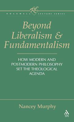 Beyond Liberalism and Fundamentalism - Murphy, Nancey