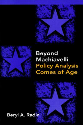 Beyond Machiavelli: Policy Analysis Comes of Age - Radin, Beryl A